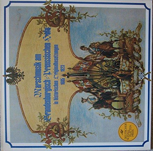 (Marschmusik am Brandenburgisch-Preussischen Hofe in historischen Originalbesetzungen 1685 - 1823 ~ March Music at the Royal Prussian Court of Brandenburg with Original)