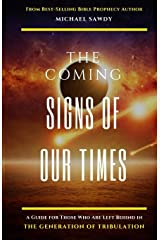 The COMING Signs of Our Times: A Guide for Those Who Are Left Behind in the Generation of Tribulation Paperback