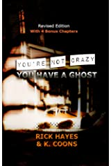 You're Not Crazy, You Have A Ghost Kindle Edition
