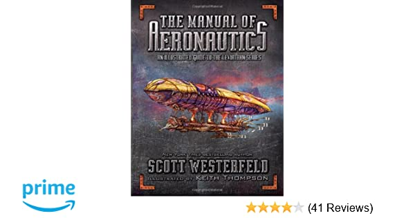 Amazon the manual of aeronautics an illustrated guide to the amazon the manual of aeronautics an illustrated guide to the leviathan series 9781416971795 scott westerfeld keith thompson books fandeluxe Image collections