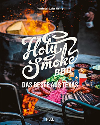 Holy Smoke BBQ: Das Beste aus Texas (German Edition) by Johan Akerberg, Johan Fritzell