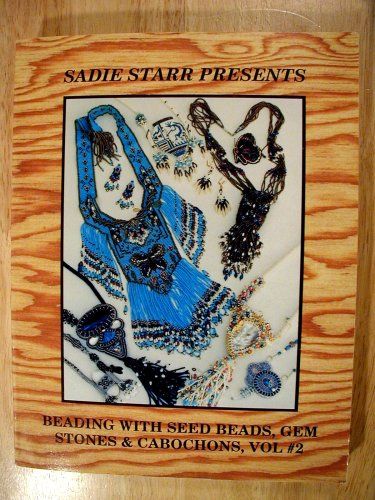 - Sadie Starr Presents Beading With Seed Beads, Gem Stones & Cabochons, Vol. 2 (Featuring Advanced work on Volume I Topics, plus Netting Stitch, Right Angle Weave, Helix Stitch and other new topics)