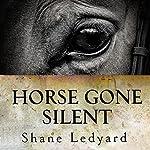 Horse Gone Silent | Shane Ledyard