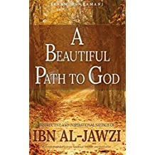 A Beautiful Path to God: Instructive and Inspirational Sayings of Ibn al-Jawzi