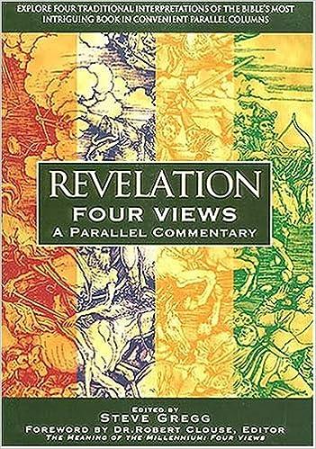 Revelation Four Views A Parallel Commentary Steve Gregg