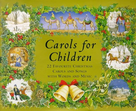Carols for Children: 22 Favorite Christmas Carols and Songs With Words and Music