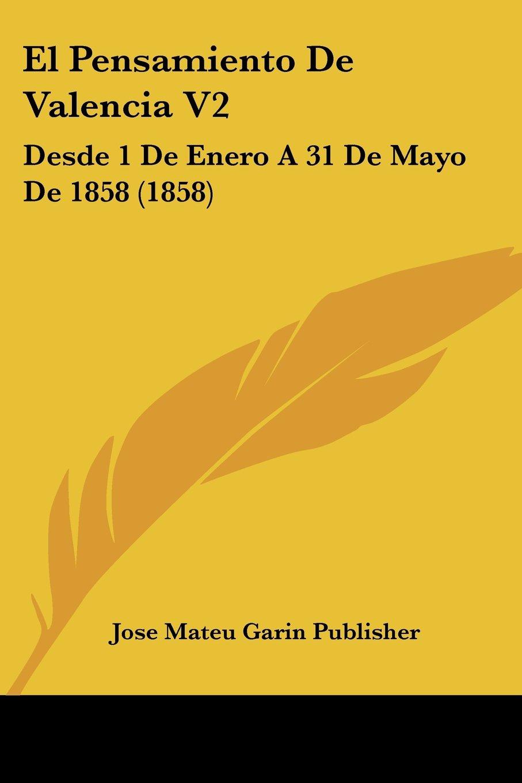 Download El Pensamiento De Valencia V2: Desde 1 De Enero A 31 De Mayo De 1858 (1858) (Spanish Edition) pdf epub