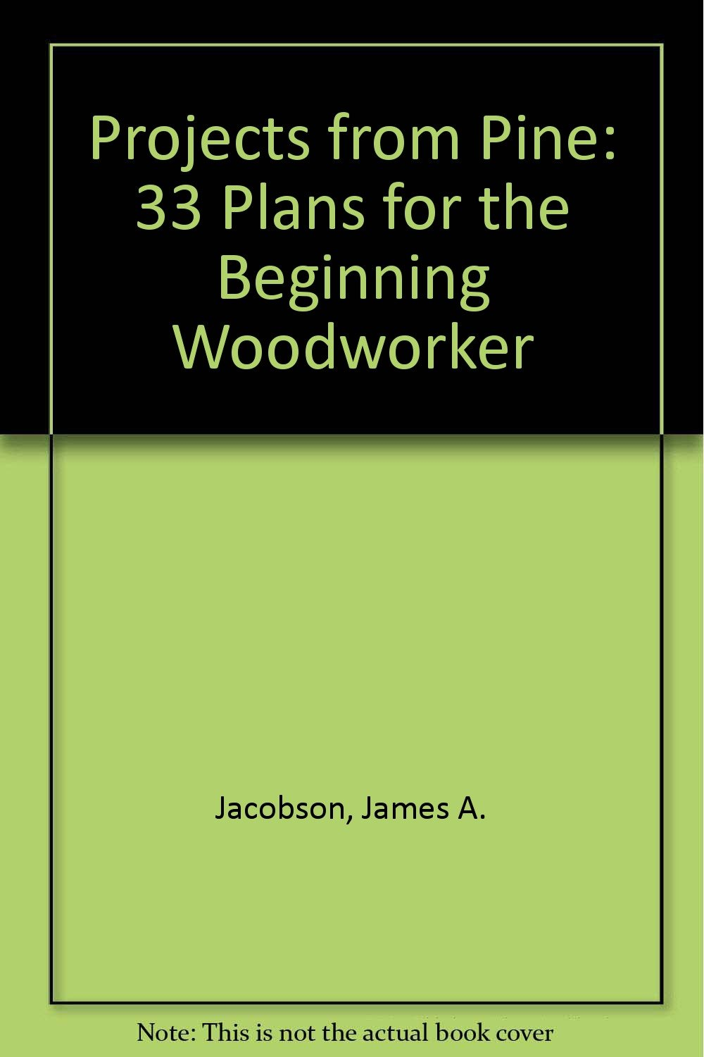 Projects from Pine-33 Plans for the Beginning Woodworker