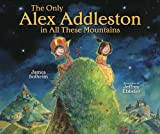 The Only Alex Addleston in All These Mountains, James Solheim, 146770346X