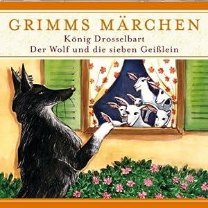 König Drosselbart / Der Wolf und die sieben Geißlein (Grimms Märchen) Hörspiel