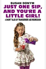 One Sip, and You're a Little Girl: 4 Short Tales of Transgender Age Regression
