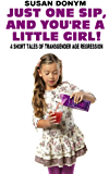 One Sip, and You're a Little Girl: 4 Short Tales of Transgender Age Regression (English Edition)