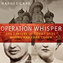 Operation Whisper: The Capture of Soviet Spies Morris and Lona Cohen Audiobook by Barnes Carr Narrated by John Pruden
