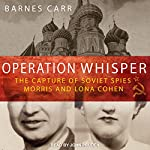 Operation Whisper: The Capture of Soviet Spies Morris and Lona Cohen | Barnes Carr