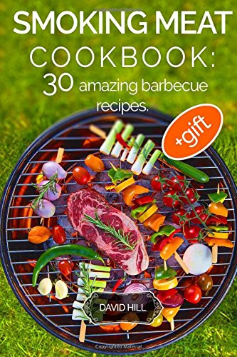 Download Smoking Meat Cookbook: 30 amazing barbecue recipes. Full color PDF