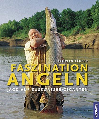 Faszination Angeln: Jagd auf Süßwassergiganten
