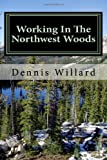 Working in the Northwest Woods, Dennis Willard, 1466388897