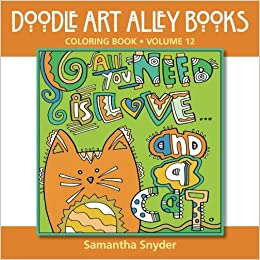 Amazon All You Need Is Loveand A Cat Coloring Book Doodle Art Alley Books Volume 12 9780997102185 Samantha Snyder