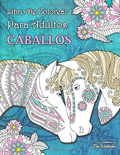 Libro de Colorear Para Adultos Caballos + BONIFICAR más de 60 páginas para colorear gratis (PDF Para Imprimir)  [Libros Para Colorear] (Tapa Blanda)