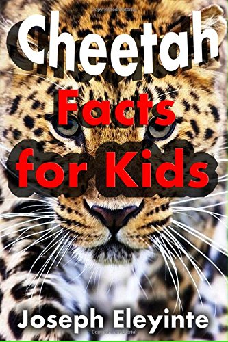 Cheetah Facts for Kids: Fun Facts About Cheetahs (Facts About Animals) (Volume 2)