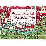WEIMARS STADTBILD – Stadtplan Weimar 1784 und 1909: Straßennamen von 1784, Geschichte bis 1828 – Weimar zur Zeit von Johann Wolfgang von Goethe