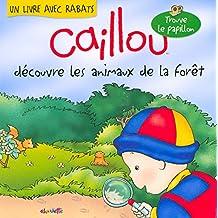 Caillou découvre les animaux de la forêt: Livre avec rabats