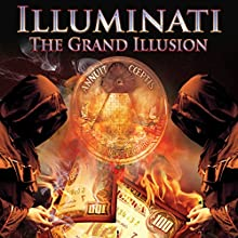Illuminati: The Grand Illusion Radio/TV Program Auteur(s) : Simon Oliver Narrateur(s) : Philip Gardiner