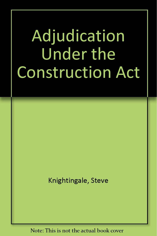 Adjudication Under the Construction Act: Steve Knightingale, Tony Francis,  Steve Nightingale, Monitor Press: 9781871241273: Amazon.com: Books