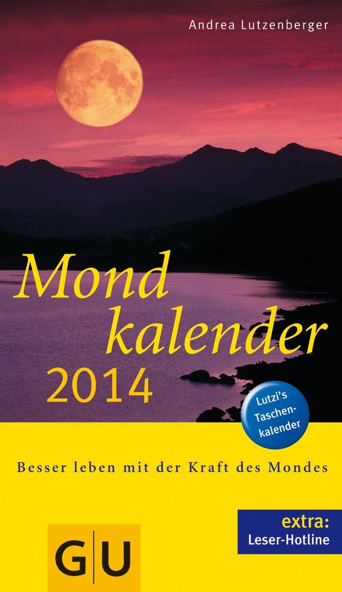 Mondkalender 2014: Besser leben mit der Kraft des Mondes