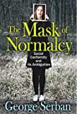 The Mask of Normalcy : Social Conformity and Its Ambiguities, Serban, George, 1412852692