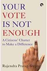 Your Vote is not Enough: A Citizens' Charter to Make a Difference Kindle Edition