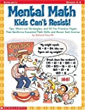 img - for Mental Math Kids Can't Resist!: Tips, Short-cut Strategies, and 60 Fun Practice Pages That Reinforce Essential Math Skills and Boost Test Scores book / textbook / text book