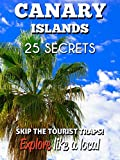 Canary Islands 25 Secrets - The Locals Travel Guide  For Your Trip to the Canary Islands and Tenerife 2016: Skip the tourist traps and explore like a local : Where to Go, Eat & Party offers