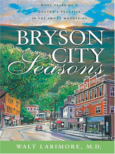 Bryson City Seasons: More Tales of a Doctor's Practice in the Smoky Mountains pdf epub