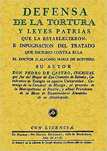 Defensa de la tortura y leyes patrias que la establecieron: Amazon.es: Pedro de Castro: Libros