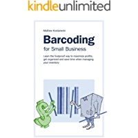 Barcode Your Small Business - Learn the 5 simple steps to create a cost effective barcoding system to organize your…