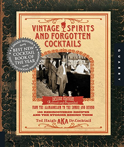 Vintage Spirits and Forgotten Cocktails: From the Alamagoozlum to the Zombie 100 Rediscovered Recipes and the Stories Behind Them by Ted Haigh