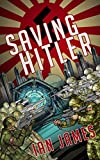 Saving Hitler: An Alternate History Book