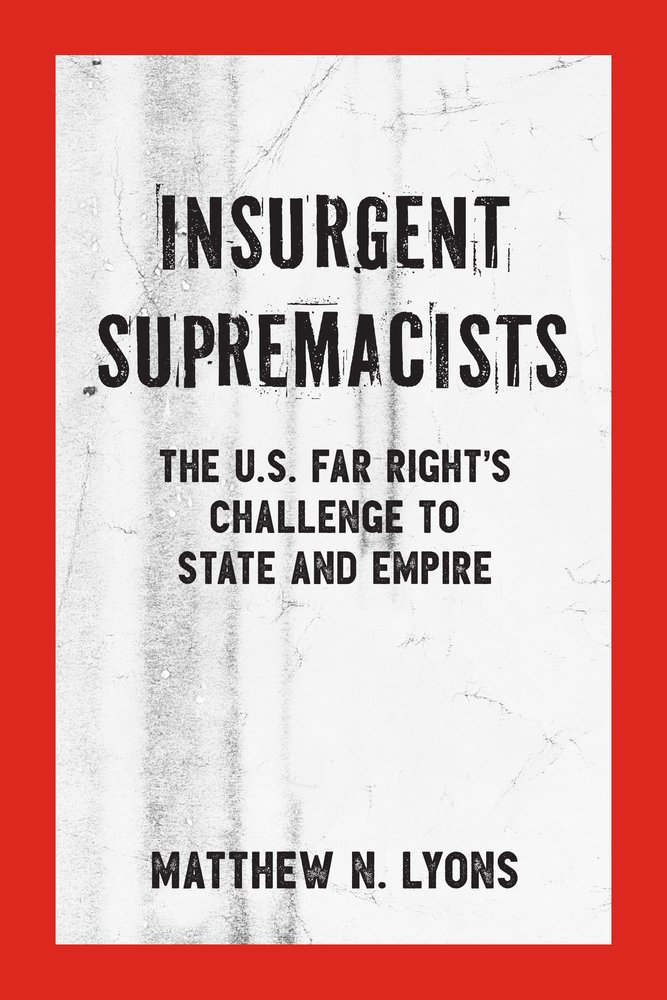 Insurgent Supremacists: The U S  Far Right's Challenge to