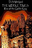 The Middle Times: Rise of the Goblin King, D. MacLEOD, 1463534434