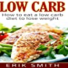 Low Carb: How to Eat a Low-Carb Diet to Lose Weight