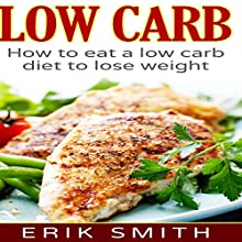 Low Carb: How to Eat a Low-Carb Diet to Lose Weight Audiobook by Erik Smith Narrated by Neil Reeves