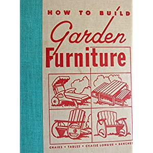 How to build garden furniture. Plans and complete instructions for making lawn chairs, benches, settees and a chaise longue, tables, dinettes and picnic sets, portable and folding pieces of all kinds for outdoor use