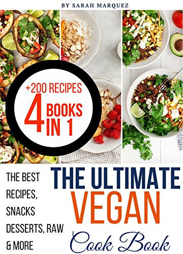 The Ultimate Vegan CookBook, 200 Of The Best Recipes: Snacks, Desserts, Raw Food & More by Sarah Marquez