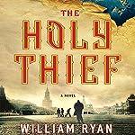 The Holy Thief: A Novel   William Ryan
