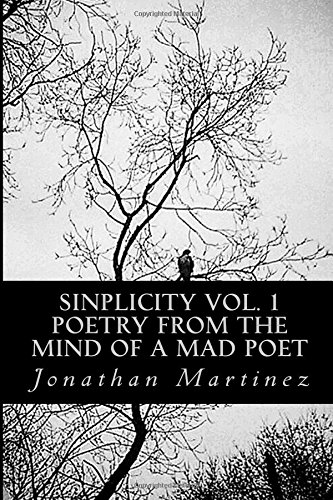 Sinplicity, Vol. 1:Poetry From the Mind of a Mad Poet (Volume 1) by CreateSpace Independent Publishing Platform