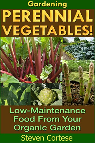 Gardening: Perennial Vegetables: Low-Maintenance Food From Your Organic Garden (Botanical, home garden, horticulture, garden, gardening, plants, raised garden) by [Cortese, Steven]