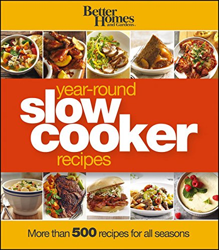 Better Homes and Gardens Year-Round Slow Cooker Recipes: More than 500 Recipes for All Seasons (Better Homes and Gardens Cooking)
