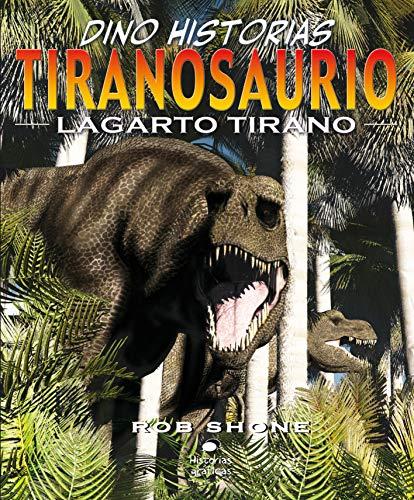 Tiranosaurio: El más famoso de los dinosaurios (Dino Historias) por Rob Shone