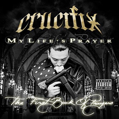 Crucifix Life (My Life's Prayer [Explicit])